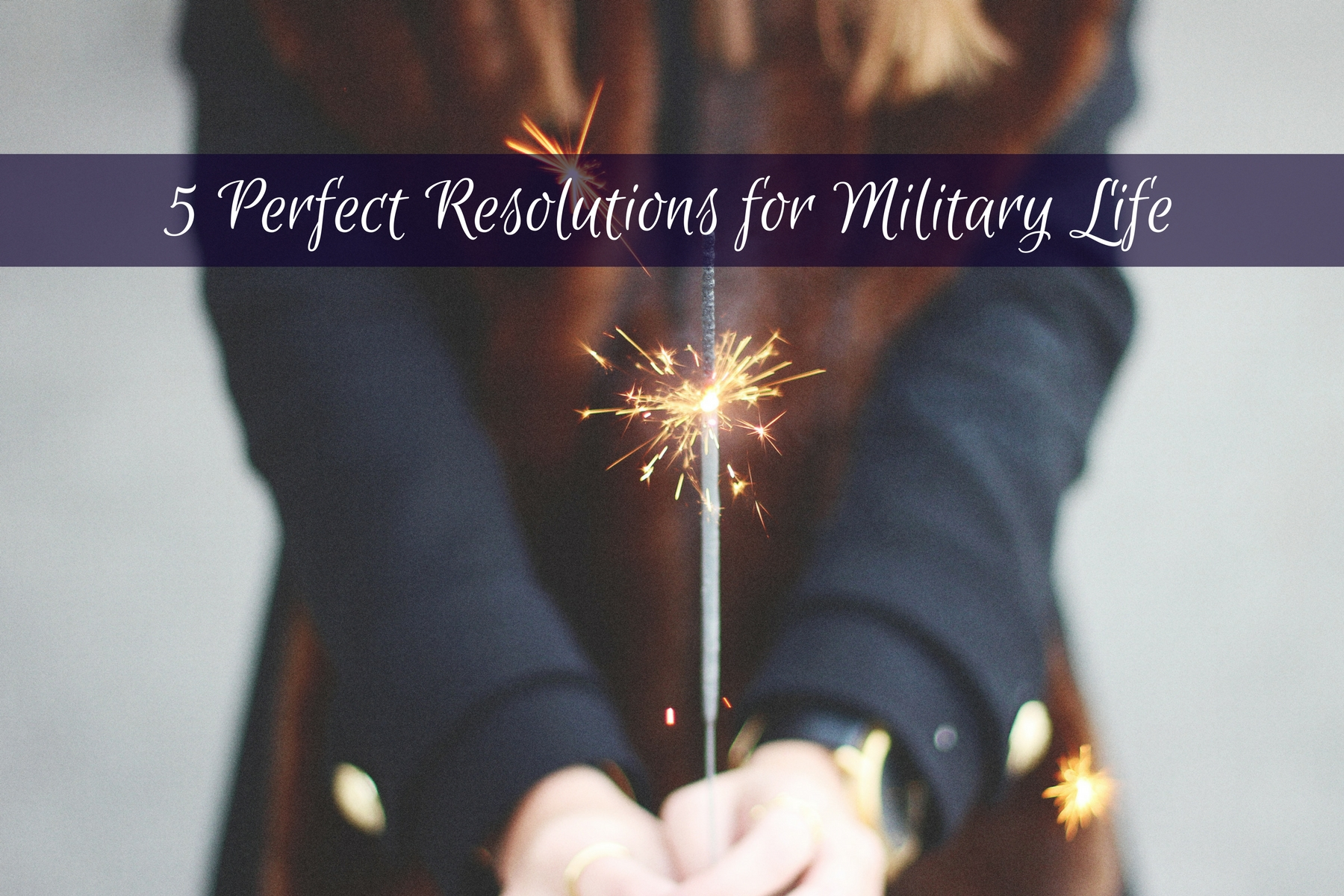 5 Perfect New Year's Resolutions for Military Life
